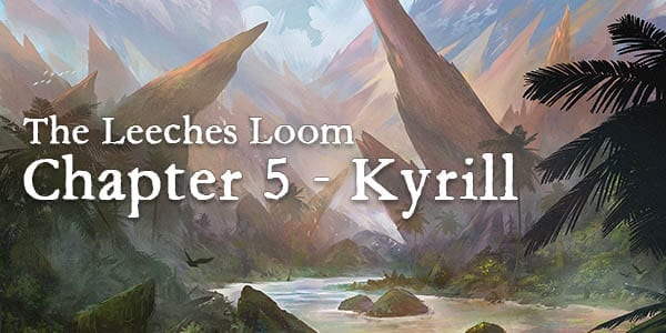 The Leeches Loom, Chapter 5 – Kyrill
